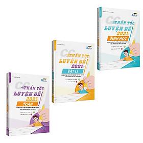 CC Thần tốc luyện đề 2021 môn Toán - Sinh học - Vật lý (3 cuốn)