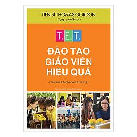 Sách Kiến Thức: T.E.T Đào Tạo Giáo Viên Hiệu Quả - (Cuốn Sách Mang Đến Cho Người Đọc Những Góc Nhìn Thiết Thực Về Môi Trường Giáo Dục / Tặng Kèm Bookmark Greenlife)