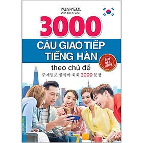 3000 Câu Giao Tiếp Tiếng Hàn Theo Chủ Đề (Sách Bản Quyền)