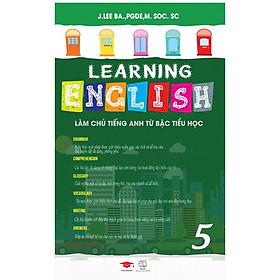 Sách - Learning English 5 - Làm Chủ Tiếng Anh Từ Bậc Tiểu Học