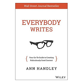 Everybody Writes : Your Go-To Guide to Creating Ridiculously Good Content
