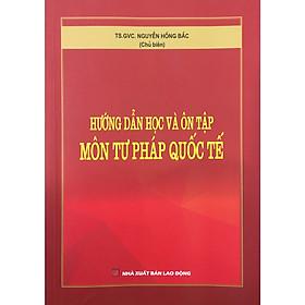 Hướng dẫn học và ôn tập Môn Tư Pháp Quốc Tế