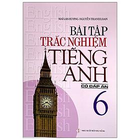 Bài Tập Trắc Nghiệm Tiếng Anh 6 (Có Đáp Án) (Tái Bản 2020)
