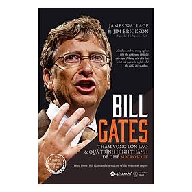 Bill Gates: Tham Vọng Lớn Lao Và Quá Trình Hình Thành Đế Chế Microsoft (Tái Bản 2017)
