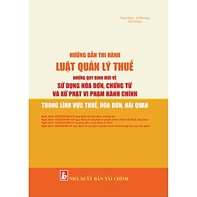 Hướng Dẫn Thi Hành Luật Quản Lý Thuế_Những Quy Định Mới Về Sử Dụng Hóa Đơn, Chứng Từ Và Xử Phạt Vi Phạm Hành Chính Trong Lĩnh Vực Thuế, Hóa Đơn, Hải Quan