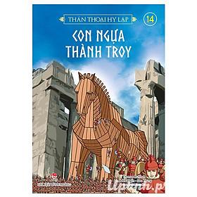 Thần Thoại Hy Lạp - Tập 14: Con Ngựa Thành Troy (Tái Bản 2018)