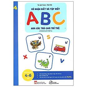Vở Nhận Biết Và Tập Viết ABC Qua Các Trò Chơi Trí Tuệ - Tập 4