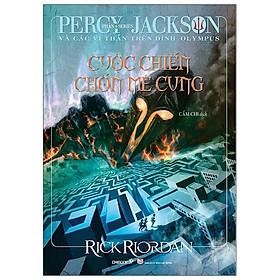 Percy Jackson Và Các Vị Thần Trên Đỉnh Olympus - Phần 4: Cuộc Chiến Chốn Mê Cung (Tái Bản 2021)