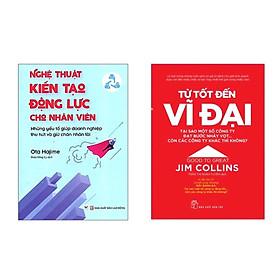 Combo 2 cuốn :  Từ Tốt Đến Vĩ Đại + Nghệ Thuật Kiến Tạo Động Lực Cho Nhân Viên