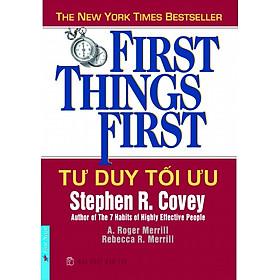 Tư Duy Tối Ưu - First Things First (Tái Bản)