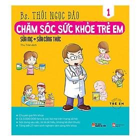 Sách DInh Dưỡng Cho Bé - Chăm Sóc Sức Khỏe Trẻ Em (Tập 1): Sữa Mẹ, Sữa Công Thức