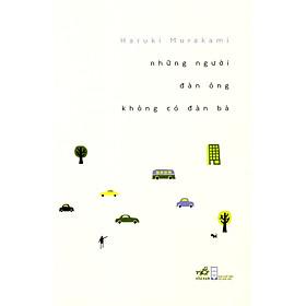 Tập truyện ngắn bình tĩnhđến kỳ lạ của tác giả nổi tiếng Haruki Murakami: Những người đàn ông không có đàn bà (TB)
