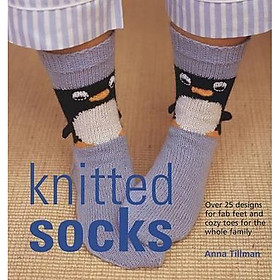 Knitted Socks : Over 25 Designs for Fab Feet & Cozy Toes