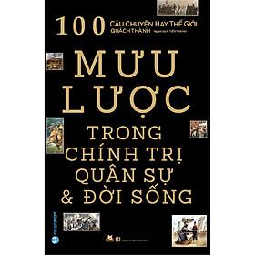100 Mưu Lược Trong Chính Trị, Quân Sự & Đời Sống (Tái Bản)