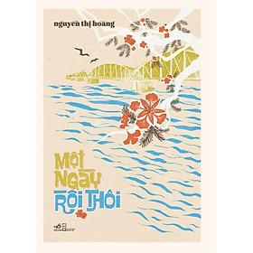Sách - Một ngày rồi thôi (Nguyễn Thị Hoàng) (Bìa cứng) (tặng kèm bookmark thiết kế)