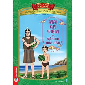 Bộ Truyện Tranh Lịch Sử Việt Nam - Khát Vọng Non Sông: Mai An Tiêm Và Sự Tích Dưa Hấu