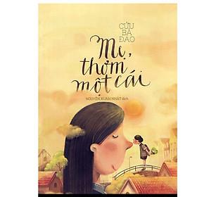 Cuốn sách lan truyền tình cảm gia đình đến người đọc của tác giả Cửu Bả Đao: Mẹ thơm một cái (TB)