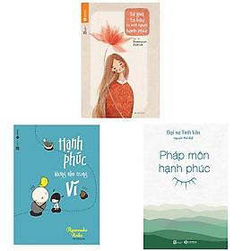 Trọn bộ 3 cuốn sách nên đọc về hạnh phúc: Từ Giờ Ta Hãy là Người Hạnh Phúc - Hạnh Phúc Không Nằm Trong Ví - Pháp Môn Hạnh Phúc