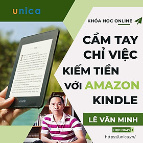 Khóa học KINH DOANH - Cầm tay chỉ việc kiếm tiền trên Kindle Amazon UNICA.VN