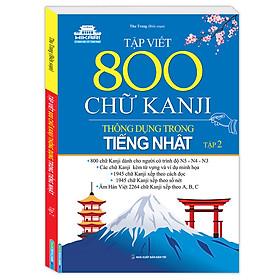 Tập Viết 800 Chữ Kanji Thông Dụng Trong Tiếng Nhật - Tập 2
