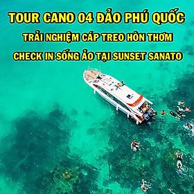 [Phú Quốc] Tour Cano 4 Đảo - Cáp Treo Hòn Thơm - Sunset Sanato 01 Ngày, Khởi Hành Hàng Ngày