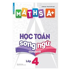 Maths A+ Học Toán Song Ngữ Theo Chủ Đề - Lớp 4