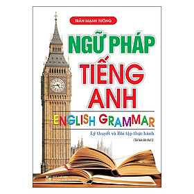 Ngữ Pháp Tiếng Anh (Lý Thuyết Và Bài Tập Thực Hành) - Tái Bản