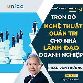 """Trọn bộ 5 khóa học """"Nghệ thuật quản trị cho nhà lãnh đạo doanh nghiệp""""  [UNICA.VN"""
