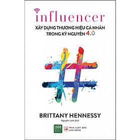 Cuốn Sách Đỉnh Cao Giúp Thương Hiệu Cá Nhân Của Bạn Thành Công Trong Thời Đại Công Nghệ: Xây Dựng Thương Hiệu Cá Nhân Trong Kỷ Nguyên 4.0 (Influencer); Tặng Kèm Bookmark Sáng Tạo