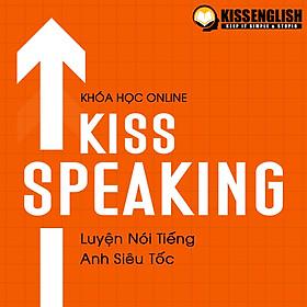 Khóa Học Tiếng Anh Online - KISS SPEAKING (Luyện Nói Tiếng Anh Siêu Tốc)