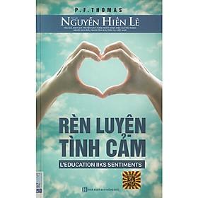 Rèn Luyện Tình Cảm - Nguyễn Hiến Lê ( tặng kèm bookmark )