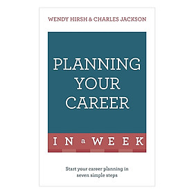Planning Your Career In A Week: Start Your Career Planning In Seven Simple Steps