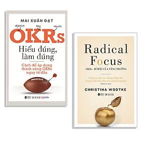 Combo Sách : OKRs - Hiểu Đúng, Làm Đúng + Radical Focus - OKRs - Bí Mật Của Tăng Trưởng