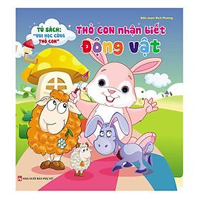Tủ Sách Vui Học Vùng Thỏ Con - Thỏ Con Nhận Biết Động Vật