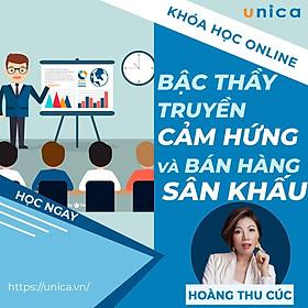 Khóa học SALE BÁN HÀNG- Trở thành bậc thầy truyền cảm hứng và bán hàng sân khấu UNICA.VN