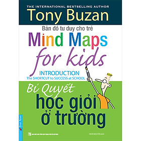 Tony Buzan - Bản Đồ Tư Duy Cho Trẻ - Bí Quyết Học Giỏi Ở Trường (Tái Bản)