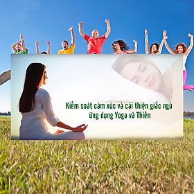Khóa Học Kiểm Soát Cảm Xúc Và Cải Thiện Giấc Ngủ Ứng Dụng Yoga Và Thiền