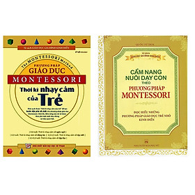 Combo sách montessori : Phương Pháp Giáo Dục Montessori - Thời Kỳ Nhạy Cảm Của Trẻ và Phương Pháp Montessori - Cẩm Nang Nuôi Dạy Con + Tặng 1 cuốn truyện song ngữ bìa mềm ngẫu nhiên