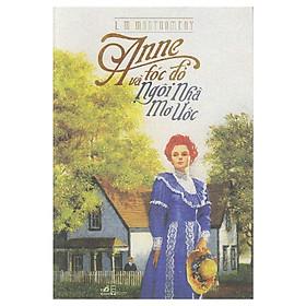 Anne Tóc Đỏ Và Ngôi Nhà Mơ Ước (Tái Bản)