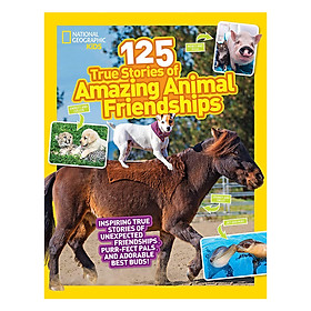 National Geographic Kids 125 True Stories Of Amazing Animal Friendships