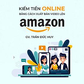 Kiếm tiền Online với Amazon bằng cách xuất bản Video lên Amazon