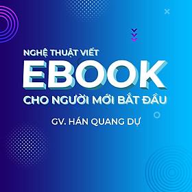 Nghệ thuật viết EBOOK cho người mới bắt đầu