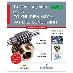 Từ Điển Bằng Hình Ngành Cơ Khí, Điện Máy Và Vật Liệu Công Trình Anh - Việt - Đức