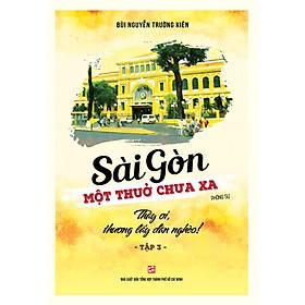 Sài Gòn một thuở chưa xa Tập 3 - Thầy ơi, thương lấy dân nghèo!