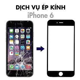 Dịch Vụ Ép Kính iPhone 6