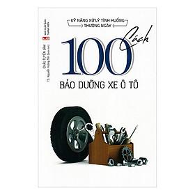 Kỹ Năng Xử Lý Tình Huống Thường Ngày - 100 Cách Bảo Dưỡng Xe Ô Tô