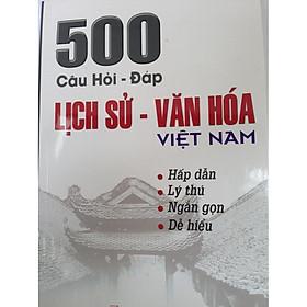 500 Câu Hỏi Đáp Lịch sử Văn hóa Việt Nam