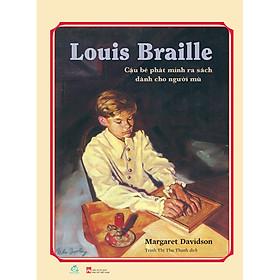 Louis Braille - Cậu Bé Phát Minh Ra Sách Dành Cho Người Mù