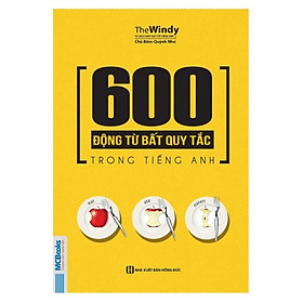 600 Động Từ Bất Quy Tắc Trong Tiếng Anh (Tặng Thẻ Flashcard Động Từ Bất Quy Tắc Trong Tiếng Anh) (Học Kèm App: MCBooks Application)