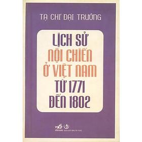 Lịch Sử Nội Chiến Ở Việt Nam Từ 1771 Đến 1802 (Tái Bản)